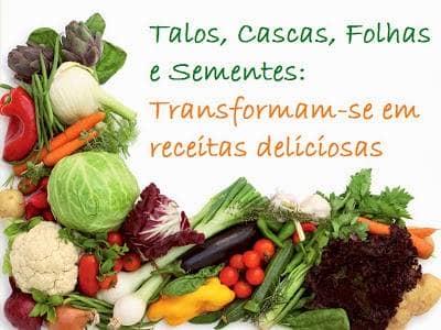 Talos, cascas, folhas e sementes transformam-se em receitas deliciosas