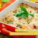 ESCONDIDINHO DE BATATA DOCE COM FRANGO